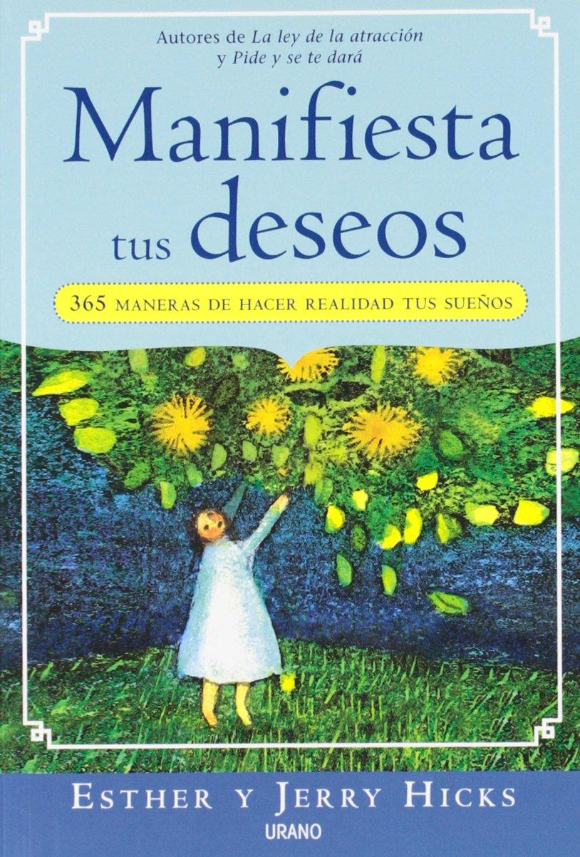 Manifiesta tus deseos: 365 maneras de hacer realidad tus sueños Crecimiento  personal: Amazon.es: Esther Hicks, Jerry Hicks: Libros