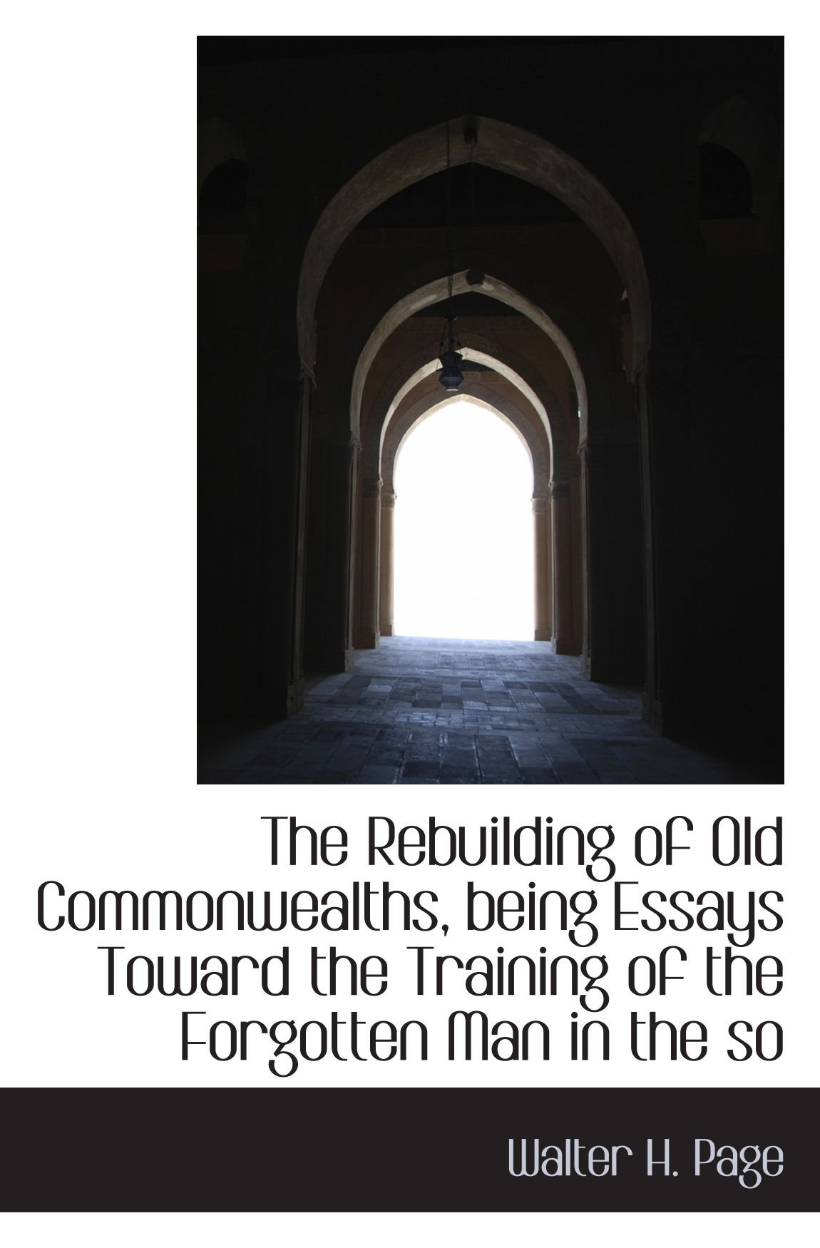 The Rebuilding of Old Commonwealths, being Essays Toward the Training of the Forgotten Man in the so PDF