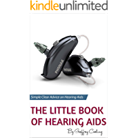 The Little Book of Hearing Aids 2018: The only hearing aid book you will ever need