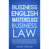 Business English Masterclass ©: Business Law: Contracts & Company Law. How to Write & Understand Business Contracts, Capitalization, Mergers & Acquisitions. ... Original Books Book 3) (English Edition)