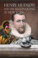 Henry Hudson and the Algonquins of New York: Native American Prophecy & European Discovery, 1609 Paperback