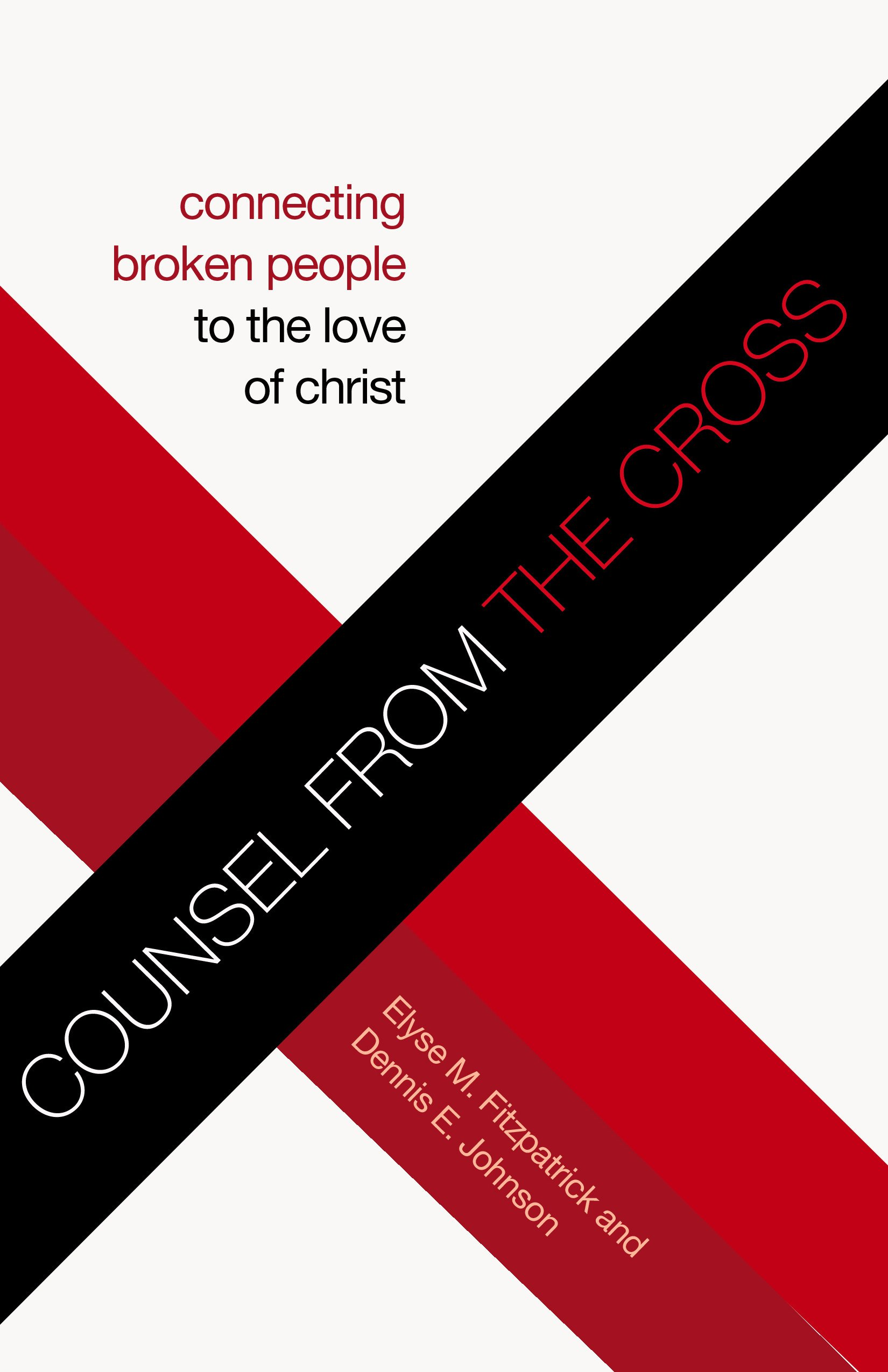 Counsel From The Cross  Connecting Broken People To The Love Of Christ  English Edition