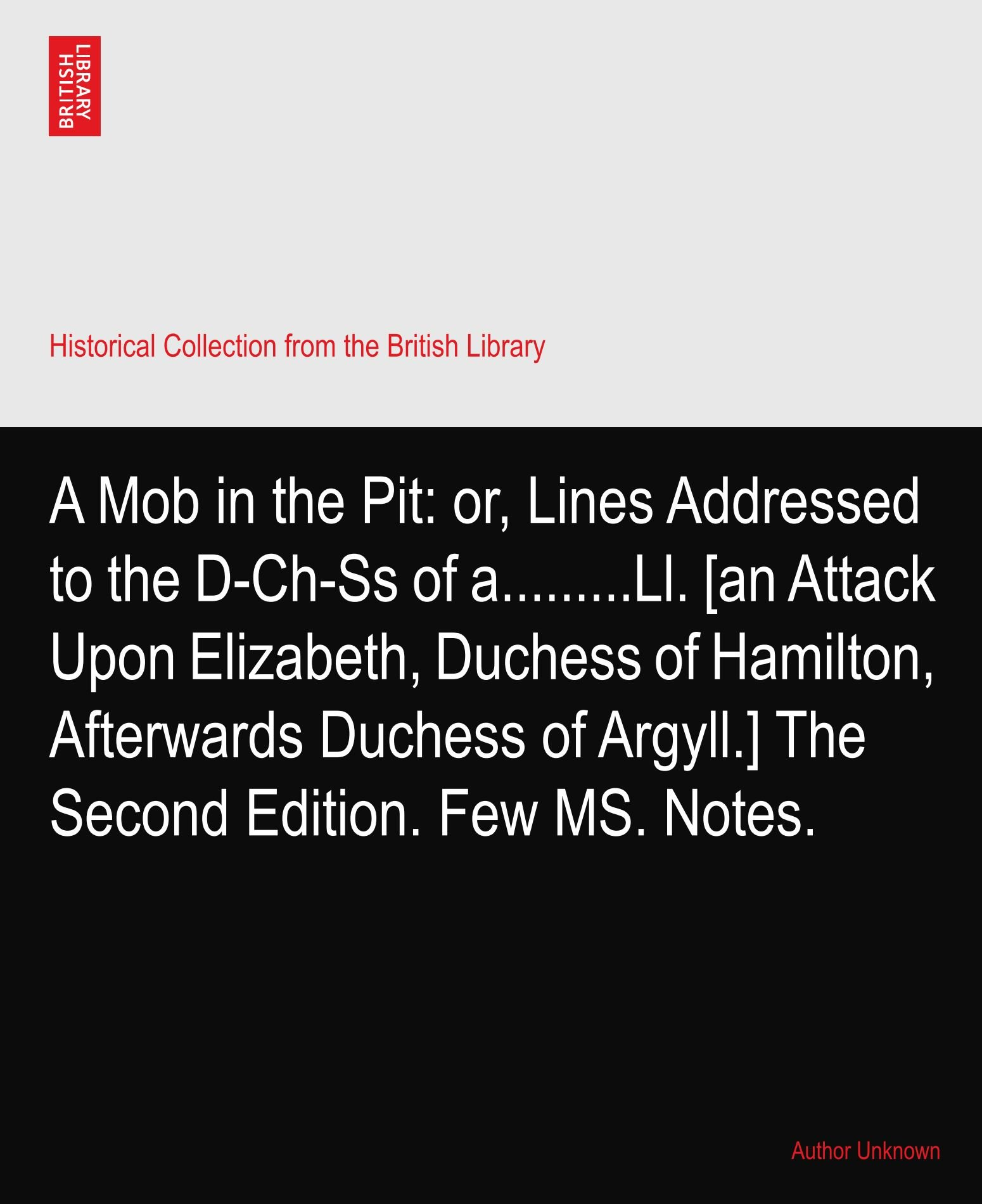 Download A Mob in the Pit: or, Lines Addressed to the D-Ch-Ss of a.........Ll. [an Attack Upon Elizabeth, Duchess of Hamilton, Afterwards Duchess of Argyll.] The Second Edition. Few MS. Notes. pdf epub