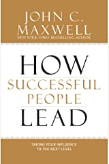 How Successful People Lead: Taking Your Influence to the Next Level Kindle Edition