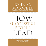 How Successful People Lead: Taking Your Influence to the Next Level (English Edition)