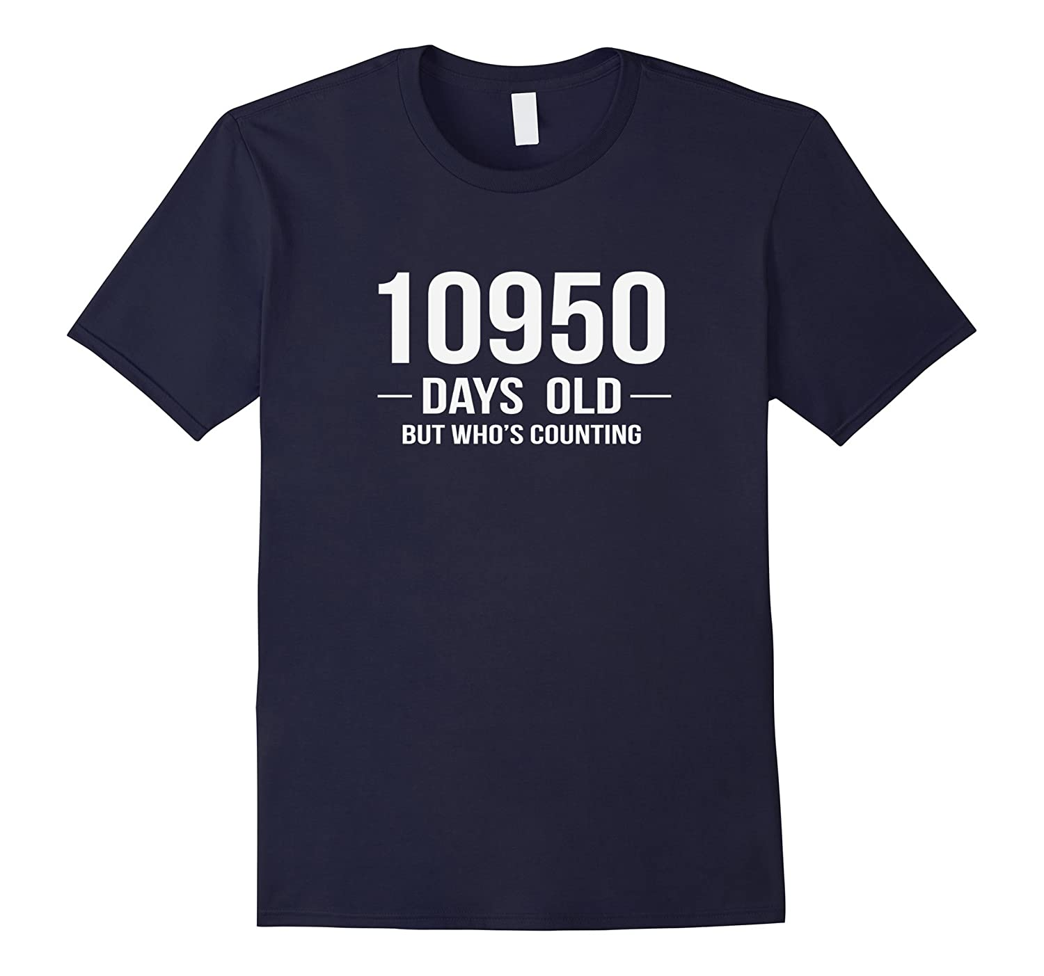 I Am 10,950 Days Old Funny T-Shirt Happy 30th Birthday Gift-CL