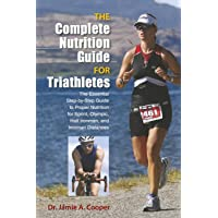 Complete Nutrition Guide for Triathletes: The Essential Step-By-Step Guide To Proper Nutrition For Sprint, Olympic, Half…