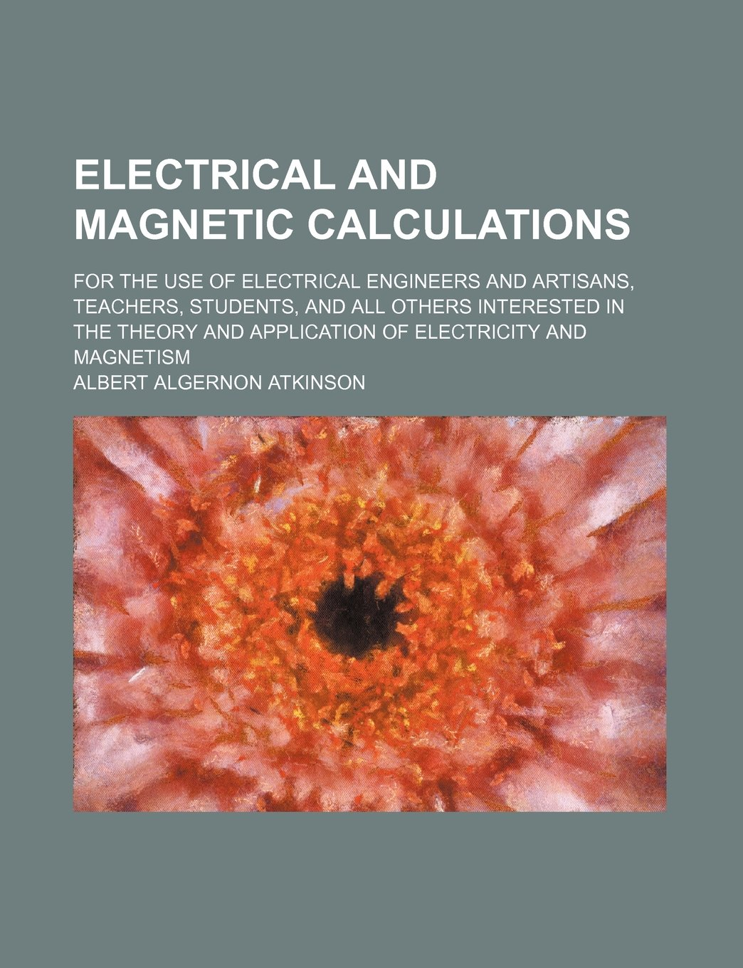 Download Electrical and magnetic calculations; for the use of electrical engineers and artisans, teachers, students, and all others interested in the theory and application of electricity and magnetism PDF