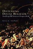 Disturbing Divine Behavior: Troubling Old Testament Images of God