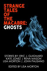 Strange Tales of the Macabre: Ghosts Kindle Edition