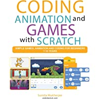 Coding Animation and Games with Scratch: A beginner's guide for kids to creating animations, games and coding, using the…