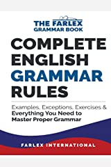 Complete English Grammar Rules: Examples, Exceptions, Exercises, and Everything You Need to Master Proper Grammar (The Farlex Grammar Book) (Volume 1) Paperback
