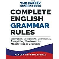 Complete English Grammar Rules: Examples, Exceptions, Exercises, and Everything You Need to Master Proper Grammar: Volume 1 (The Farlex Grammar Book)