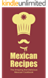 Mexican Recipes: The Amazing And Delicious Mexican Cookbook (English Edition)