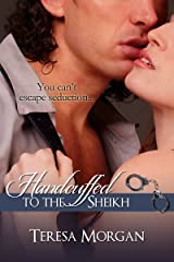 Handcuffed to the Sheikh (Hot Contemporary Romance Novella) Kindle Edition