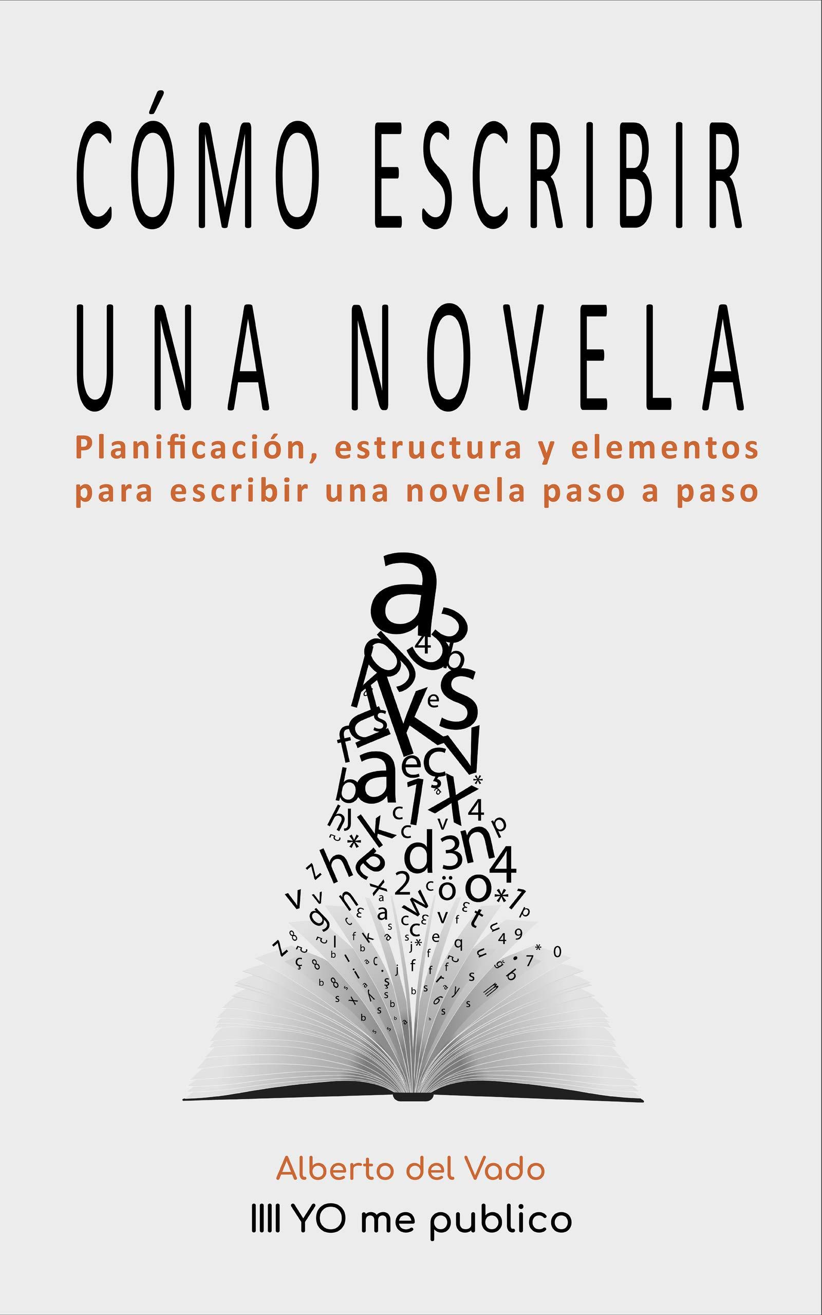CÓMO ESCRIBIR UNA NOVELA: Planificación, estructura y elementos para escribir una novela paso a paso (Yo me publico nº 1)