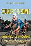 CICLISMO PROFESSIONALE: COME DIVENTARE UN VERO CAMPIONE
