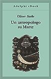 Un antropologo su Marte: Sette racconti paradossali (Gli Adelphi)