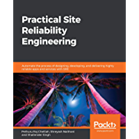 Practical Site Reliability Engineering: Automate the process of designing, developing, and delivering highly reliable apps and services with SRE