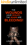 The Wounds Have Healed...The Scars Are Bleeding!