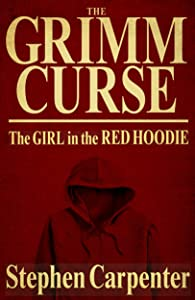 The Grimm Curse (The Girl In The Red Hoodie) (The Grimm Curse Series Book 2)