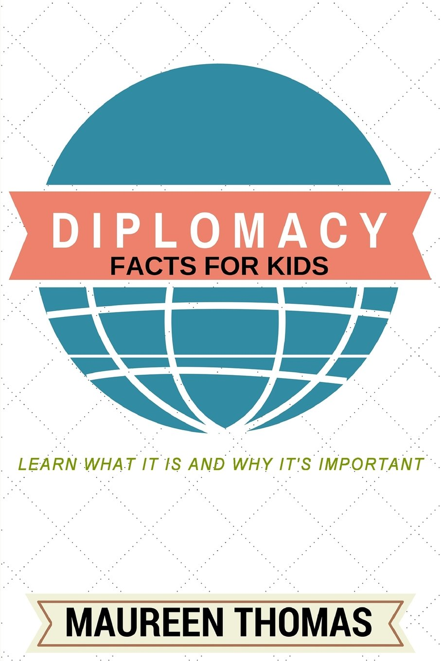 Diplomacy Facts for Kids: Learn What it is and Why It's Important ebook