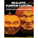 Realistic Pumpkin Carving: 24 Spooky, Scary, and Spine-Chilling Designs (Fox Chapel Publishing) Easy-to-Learn Techniques for