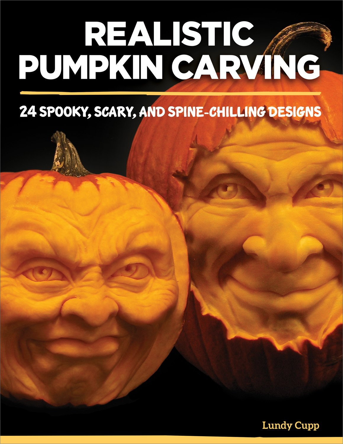 Realistic Pumpkin Carving 24 Spooky Scary And Spine Chilling Designs Fox Chapel Publishing Easy To Learn Techniques For Creating Expressive 3d Personalities In Pumpkins Gourds Squash And More Lundy Cupp 9781565238947 Amazon Com Books