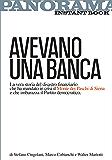 Avevano una banca: La vera storia del disastro finanziario che ha mandato in crisi il Monte dei Paschi di Siena e che imbarazza il Partito democratico.