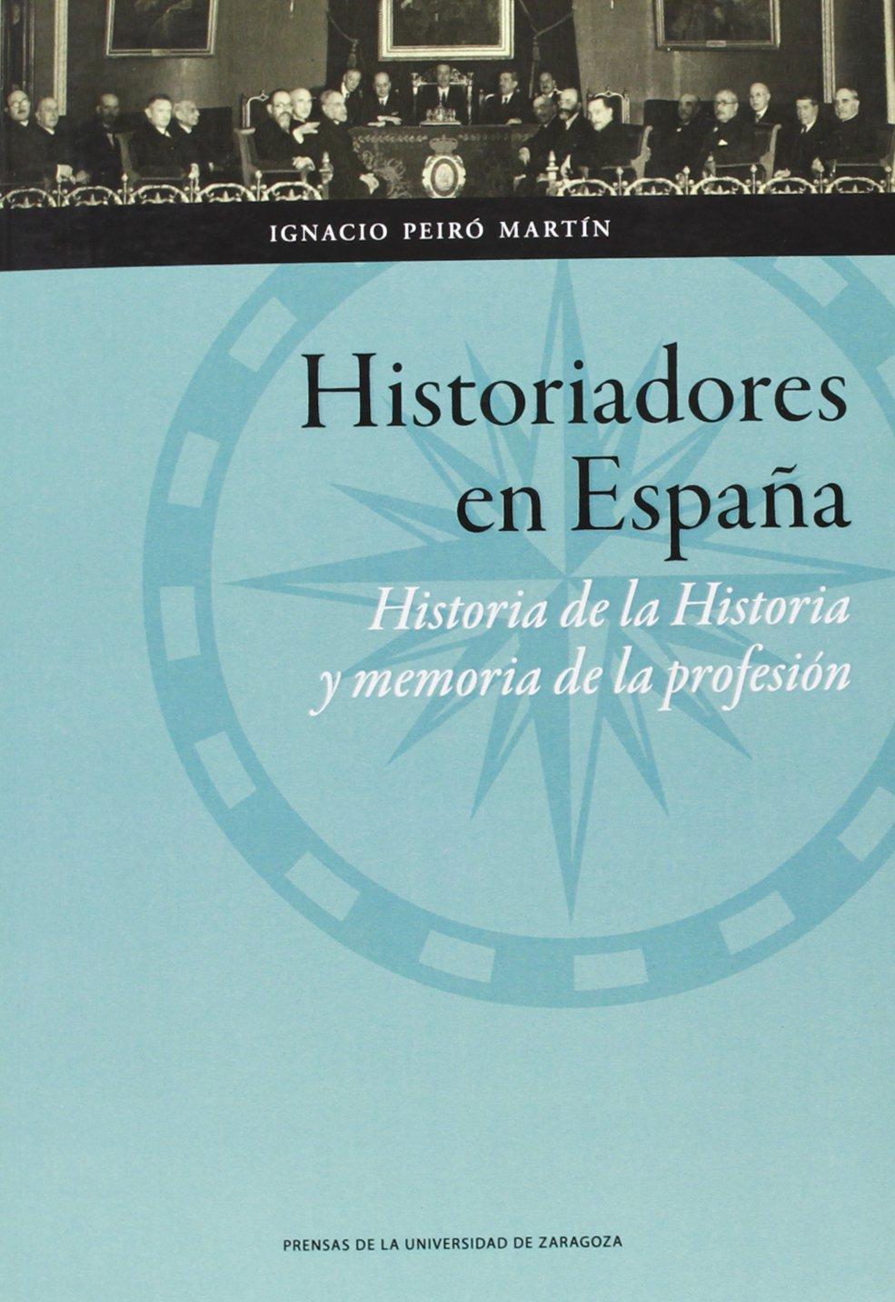 Historiadores en España: Historia de la Historia y memoria de la ...