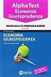 Alpha Test. Economia giurisprudenza. Manuale di preparazione