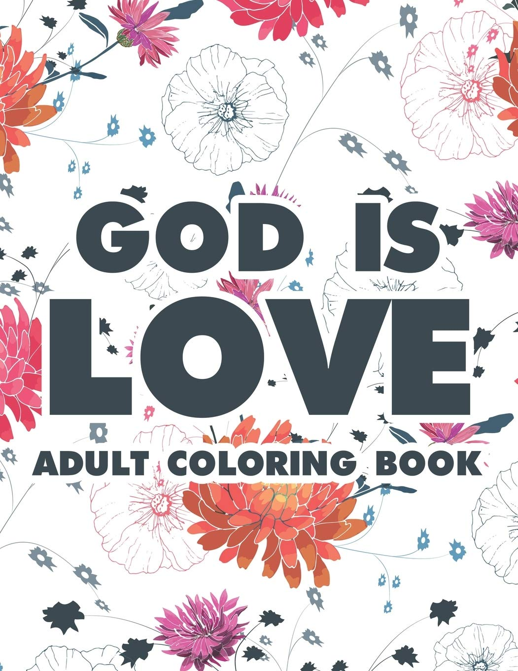 Buy God Is Love Adult Coloring Book Christian Coloring Book For Women Floral Coloring Pages With Bible Verses To Calm The Mind And Soothe The Soul Self Care Gifts Book Online At Low
