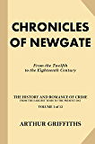 Chronicles of Newgate [Volume 1 of 2]: From the Twelfth to the Eighteenth Century (Treasure Trove Classics) (The History and Romance of Crime From the Earliest Times to the Present Day)