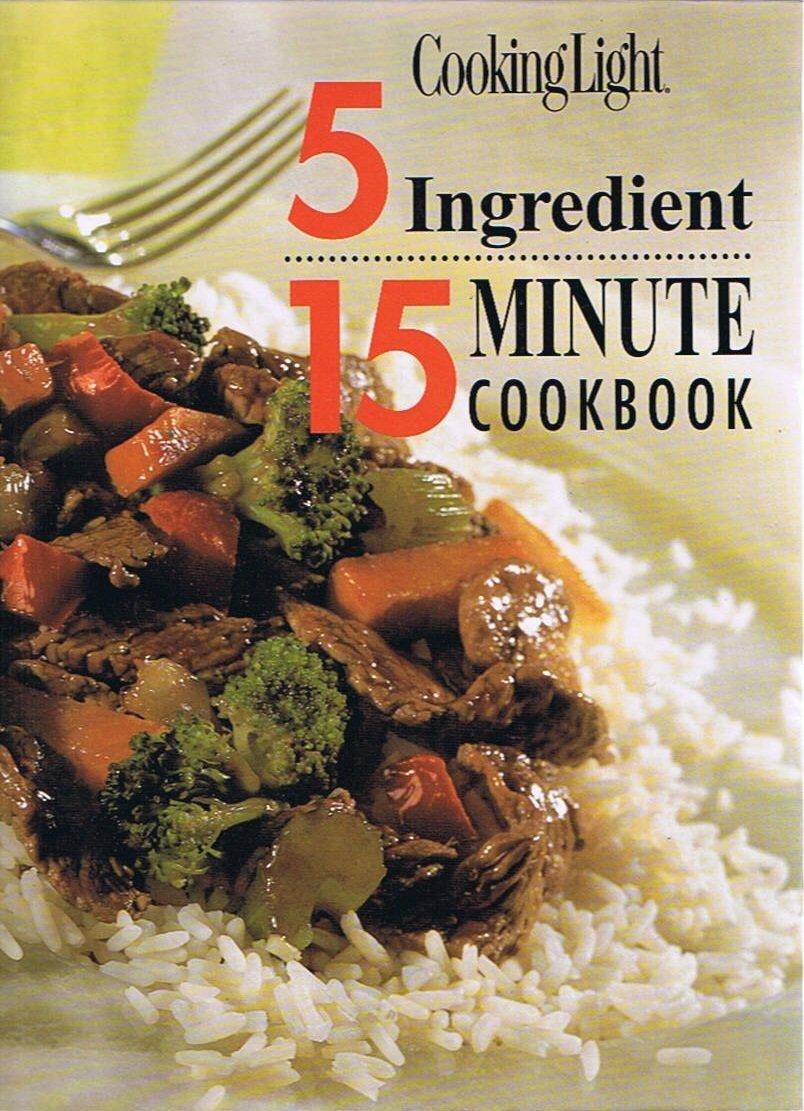 Cooking Light - 5 Ingredient 15 Minute Cookbook (1st Printing) pdf