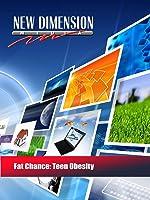 Fat Chance: Teen Obesity