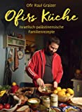 Ofirs Küche: Israelisch-palästinensische Familienrezepte. Mit 80 vegetarischen Rezepten