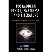 Postmodern Ethics, Emptiness, and Literature: Encounters between East and West (Studies in Comparative Philosophy and Religion)