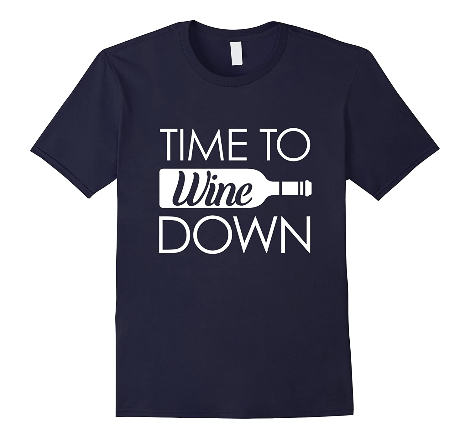 Time to Wine Down Rest Love Drink Tee-Art