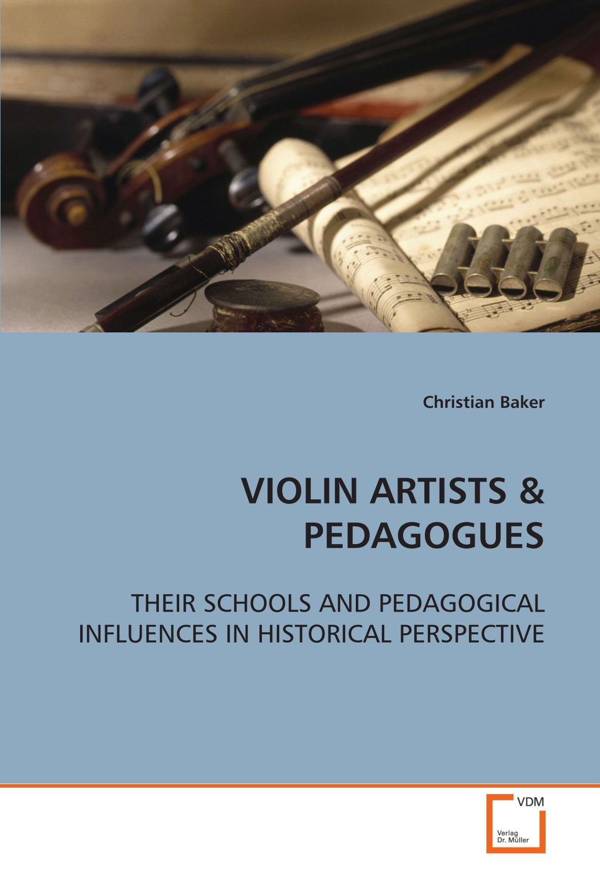 Read Online VIOLIN ARTISTS: THEIR SCHOOLS AND PEDAGOGICAL INFLUENCES IN HISTORICAL PERSPECTIVE pdf epub