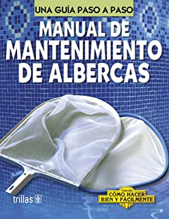 Manual de mantenimiento de albercas/ Pool Maintenance Manual: Una guia paso a paso/