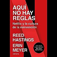 Aquí no hay reglas: Netflix y la cultura de la reinvención (Spanish Edition)