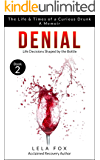 Denial: A Memoir: Life Decisions Shaped by the Bottle (The Life & Times of a Curious Drunk Book 2)