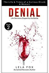 Denial: A Memoir: Life Decisions Shaped by the Bottle (The Life & Times of a Curious Drunk Book 2) Kindle Edition