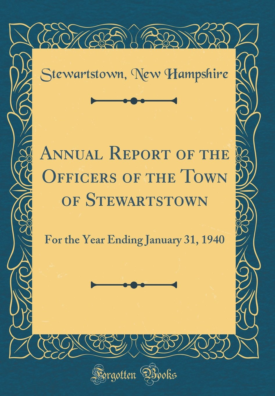 Read Online Annual Report of the Officers of the Town of Stewartstown: For the Year Ending January 31, 1940 (Classic Reprint) PDF
