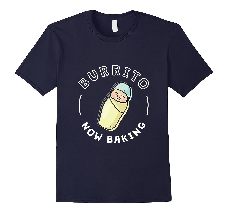 Funny Baby Pregnancy Shirt for MomDad - Burrito Now Baking-TD
