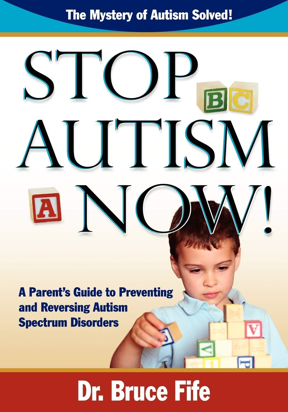 Neuroscientists Reverse Some Autism >> Stop Autism Now A Parent S Guide To Preventing And