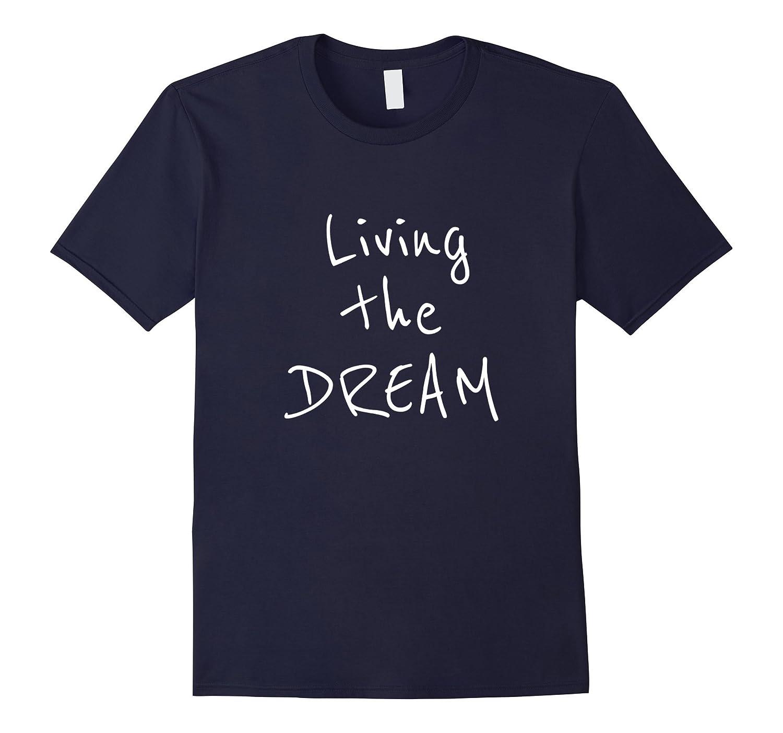 Living The Dream T-Shirt-FL