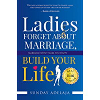 Ladies, Forget About Marriage, Build Your Life (English Edition)