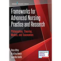 Frameworks for Advanced Nursing Practice and Research: Philosophies, Theories, Models, and Taxonomies