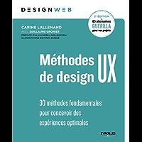 Méthodes de design UX: 30 méthodes fondamentales pour concevoir des expériences optimales (Design web)